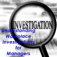 Understanding Workplace Investigations for Managers